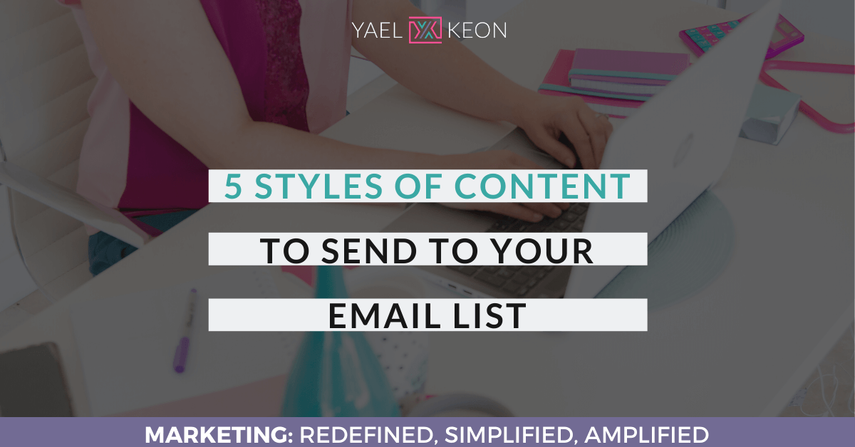 5 STYLES OF CONTENT TO SEND YOUR EMAIL LIST