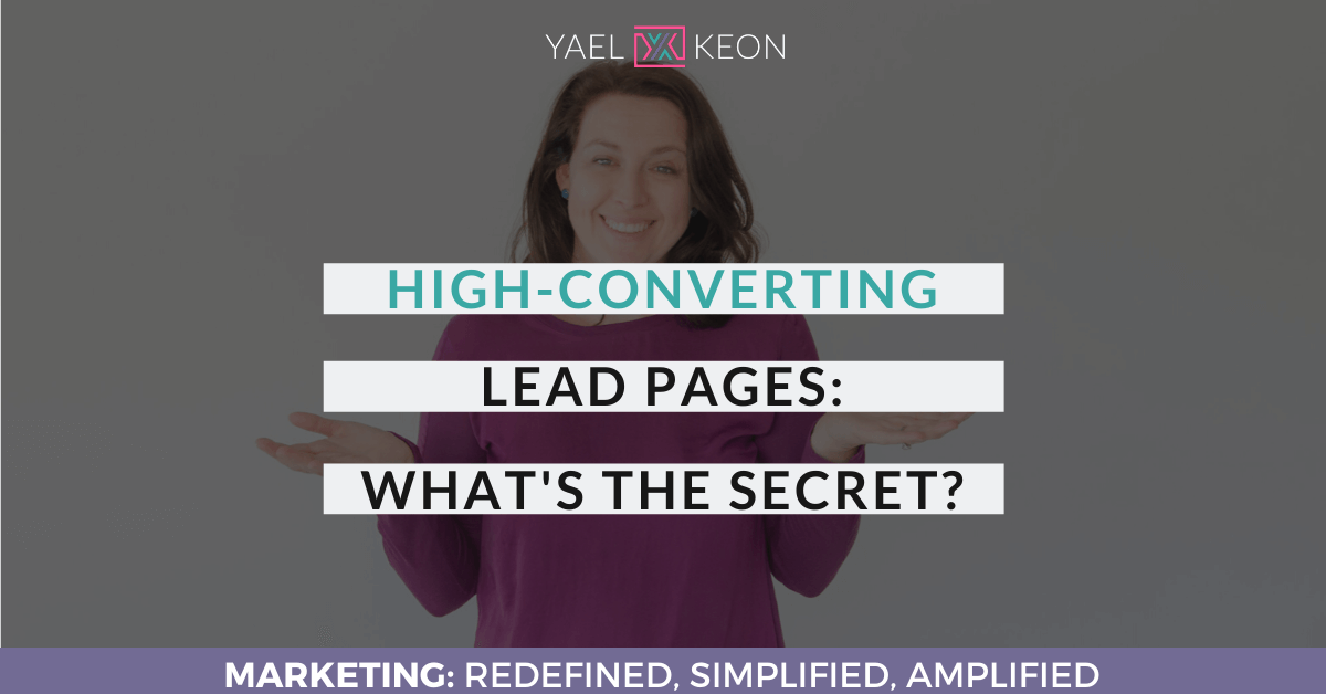 HIGH-CONVERTING LEAD PAGES: WHAT'S THE SECRET?