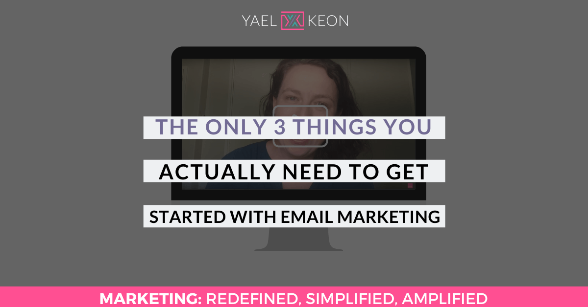 THE ONLY 3 THINGS YOU ACTUALLY NEED TO GET STARTED WITH EMAIL MARKETING
